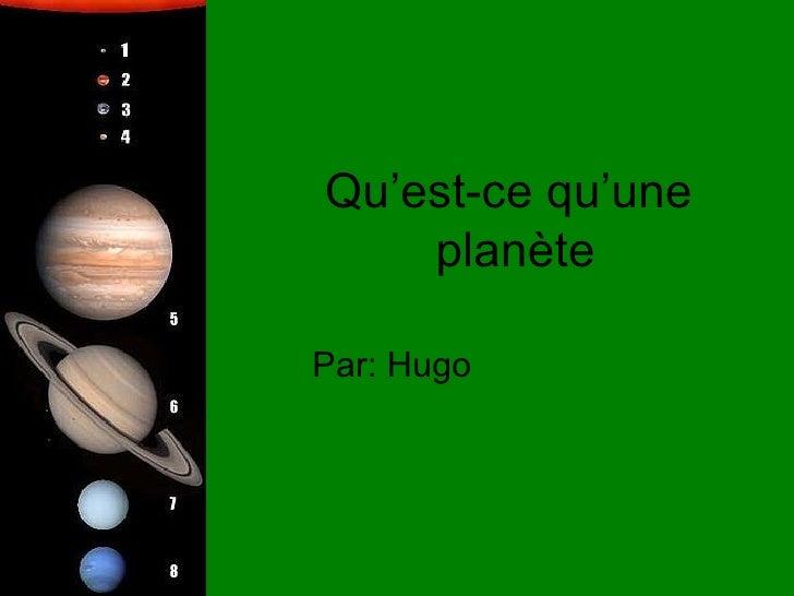 Qu'est-ce qu'une  planète Par: Hugo