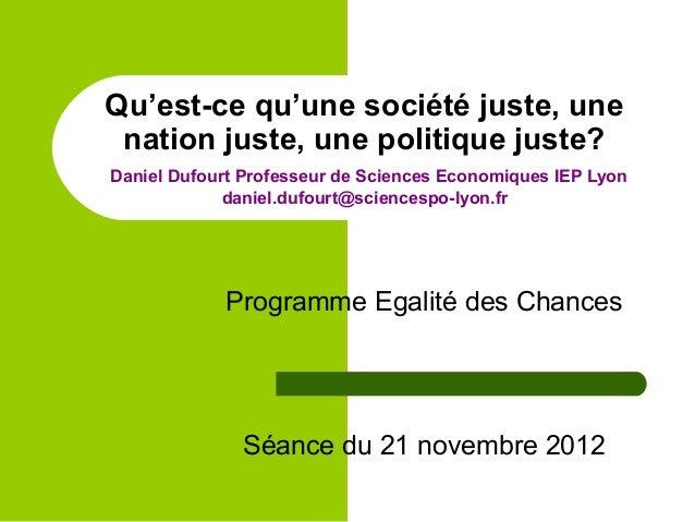 Qu'est-ce qu'une société juste, une nation juste, une politique juste? Daniel Dufourt Professeur de Sciences Economiques I...