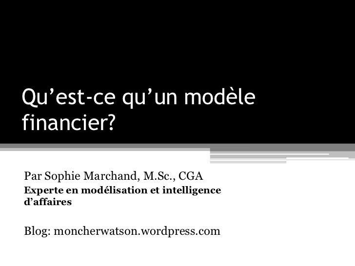 Qu'est-ce qu'un modèlefinancier?Par Sophie Marchand, M.Sc., CGAExperte en modélisation et intelligenced'affairesBlog: monc...