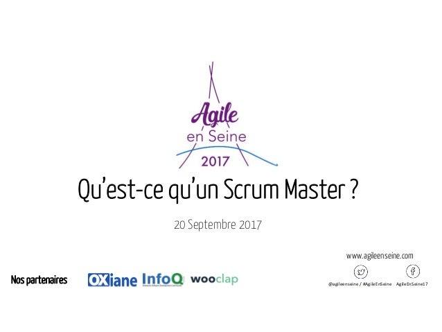 Qu'est-ce qu'un Scrum Master ? 20 Septembre 2017 @agileenseine / #AgileEnSeine AgileEnSeine17Nos partenaires www.agileense...