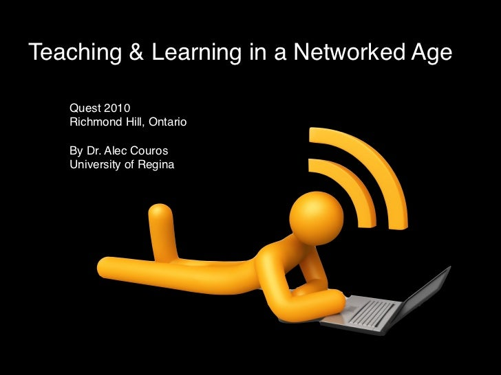 Teaching & Learning in a Networked Age     Quest 2010    Richmond Hill, Ontario     By Dr. Alec Couros    University of Re...