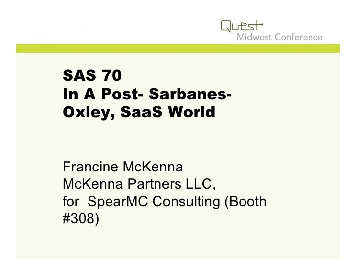 SAS 70 In A Post- Sarbanes- Oxley, SaaS World   Francine McKenna McKenna Partners LLC, for SpearMC Consulting (Booth #308)