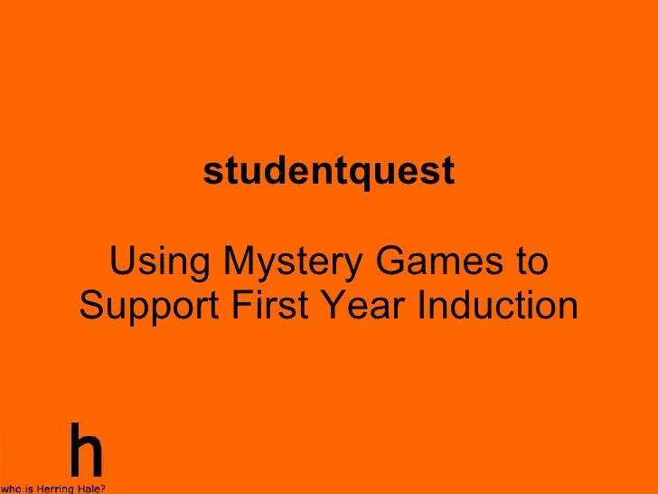 studentquest Using Mystery Games to Support First Year Induction
