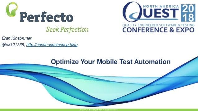Optimize Your Mobile Test Automation © 2015, Perfecto Mobile Ltd. All Rights Reserved. Eran Kinsbruner @ek121268, http://c...