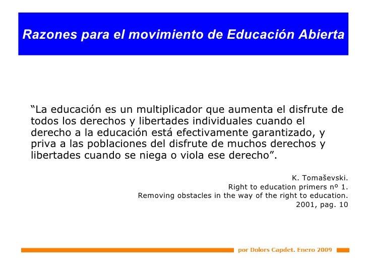 """"""" La educación es un multiplicador que aumenta el disfrute de todos los derechos y libertades individuales cuando el derec..."""