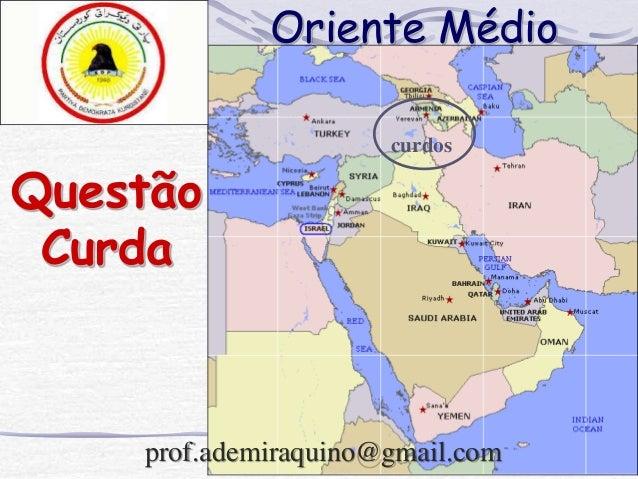 Oriente Médio curdos Questão Curda prof.ademiraquino@gmail.com