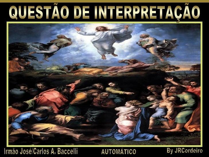 QUESTÃO DE INTERPRETAÇÃO Irmão José/Carlos A. Baccelli By JRCordeiro AUTOMÁTICO