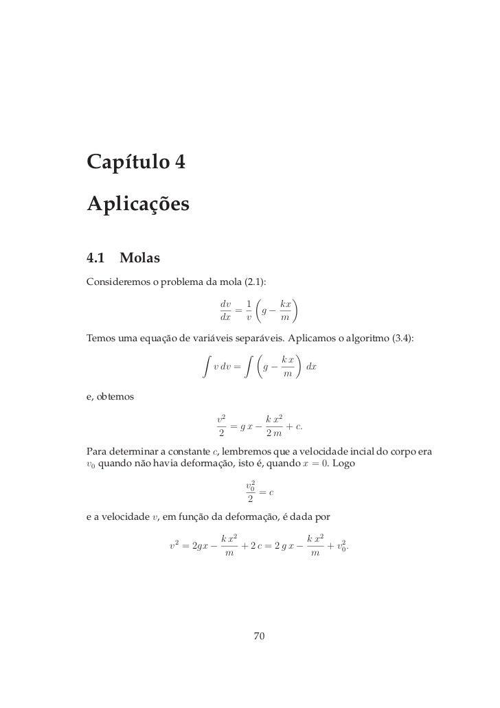 Capítulo 4Aplicações4.1 MolasConsideremos o problema da mola (2.1):                                dv   1         kx      ...