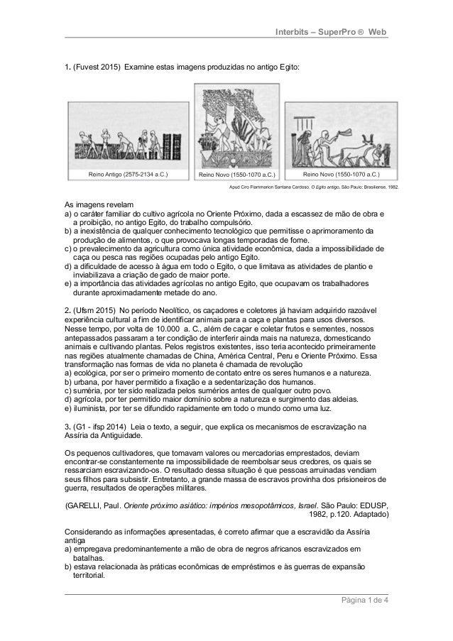 Interbits – SuperPro ® Web 1. (Fuvest 2015) Examine estas imagens produzidas no antigo Egito: As imagens revelam a) o cará...