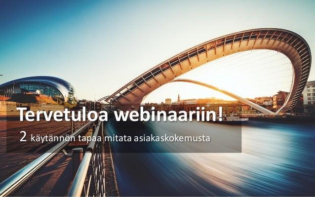 Tervetuloa webinaariin! 2 käytännön tapaa mitata asiakaskokemusta