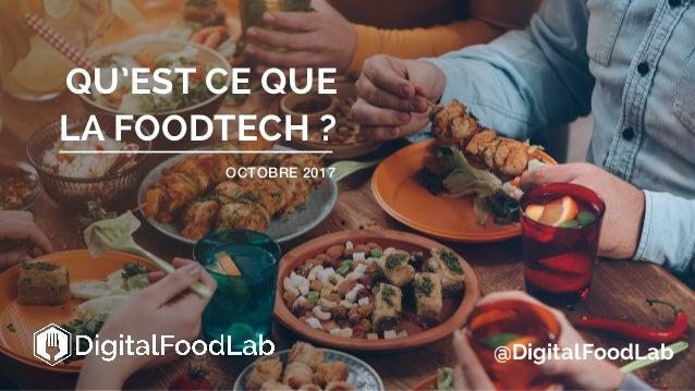 QU'EST CE QUE LA FOODTECH ? OCTOBRE 2017 @DigitalFoodLab