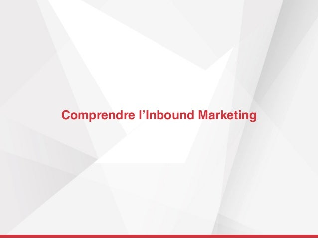 Comprendre l'Inbound Marketing