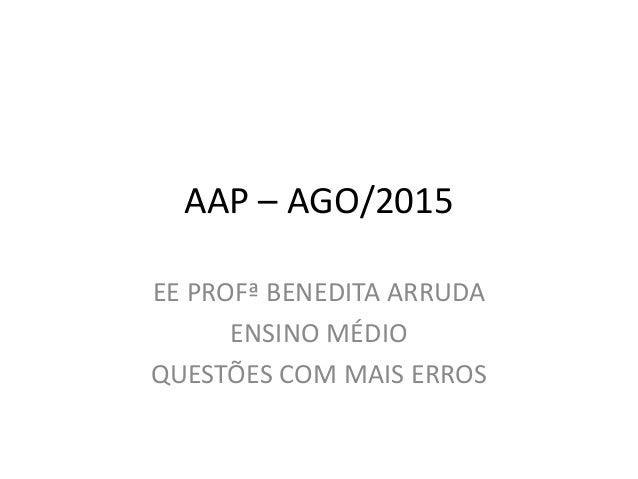 AAP – AGO/2015 EE PROFª BENEDITA ARRUDA ENSINO MÉDIO QUESTÕES COM MAIS ERROS