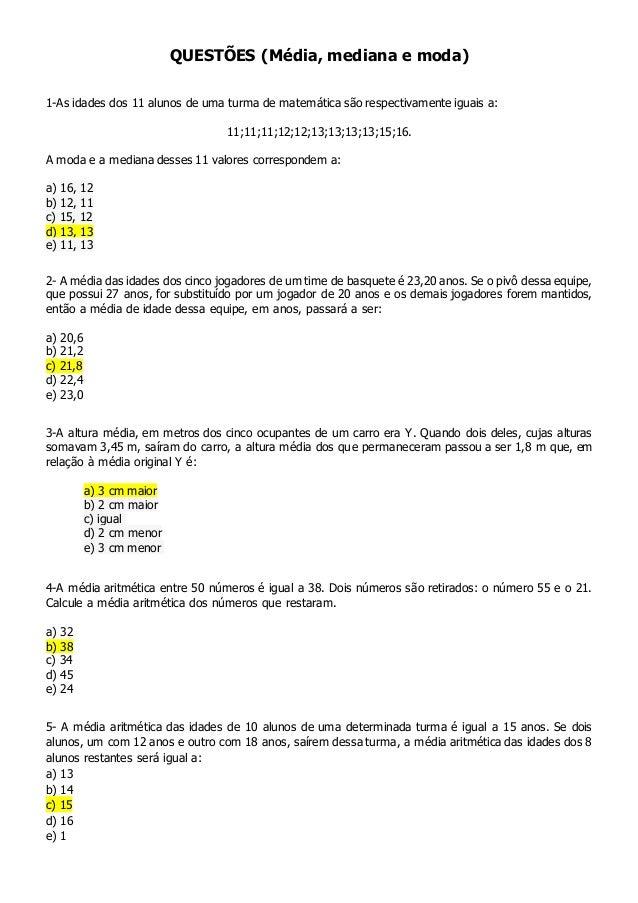 QUESTÕES (Média, mediana e moda) 1-As idades dos 11 alunos de uma turma de matemática são respectivamente iguais a: 11;11;...