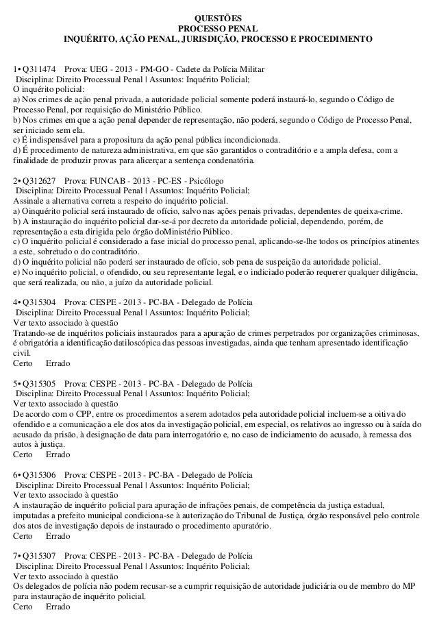 QUESTÕES PROCESSO PENAL INQUÉRITO, AÇÃO PENAL, JURISDIÇÃO, PROCESSO E PROCEDIMENTO 1• Q311474 Prova: UEG - 2013 - PM-GO - ...