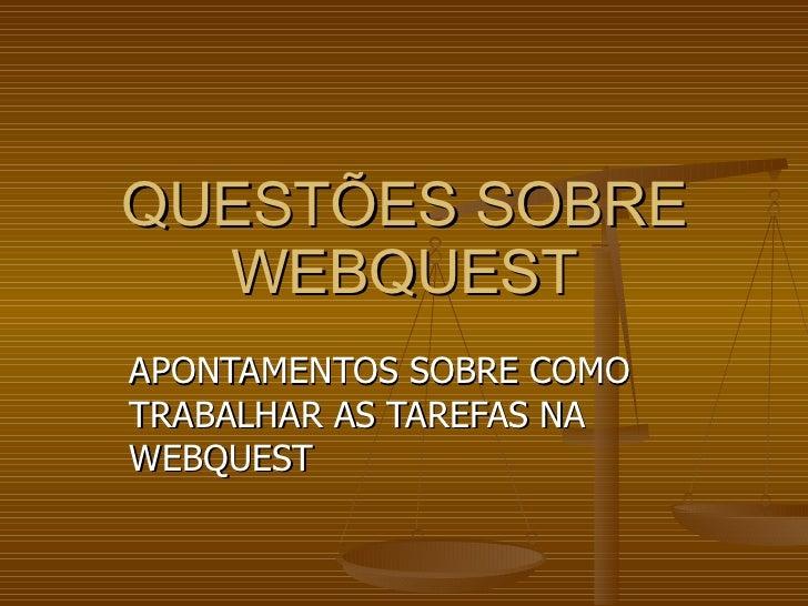 QUESTÕES SOBRE WEBQUEST APONTAMENTOS SOBRE COMO TRABALHAR AS TAREFAS NA WEBQUEST