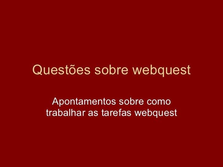 Questões sobre webquest Apontamentos sobre como trabalhar as tarefas webquest