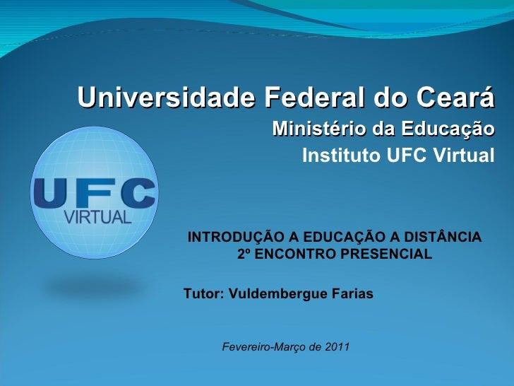 Universidade Federal do Ceará Ministério da Educação Instituto UFC Virtual Fevereiro-Março de 2011 INTRODUÇÃO A EDUCAÇÃO A...