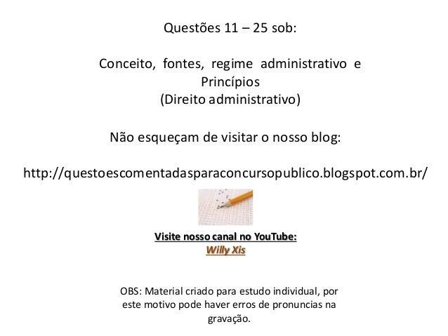Questões 11 – 25 sob: Conceito, fontes, regime administrativo e Princípios (Direito administrativo) OBS: Material criado p...