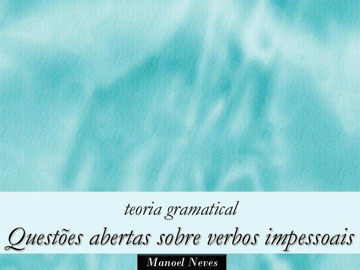 teoria gramaticalQuestões abertas sobre verbos impessoais                Manoel Neves