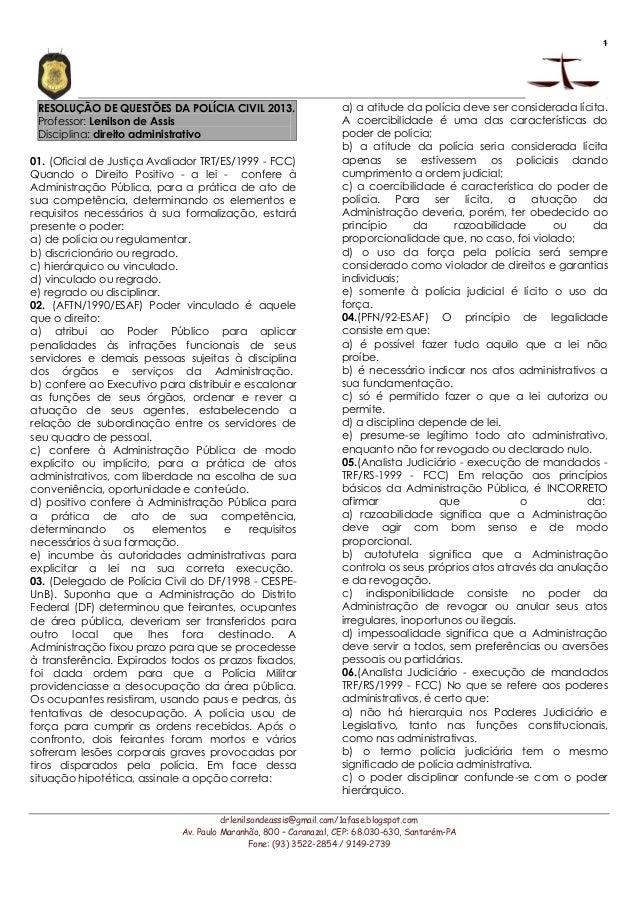 1 RESOLUÇÃO DE QUESTÕES DA POLÍCIA CIVIL 2013.                      a) a atitude da polícia deve ser considerada lícita. P...