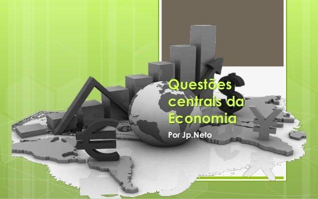 Questõescentrais daEconomiaPor Jp.Neto
