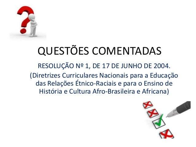 QUESTÕES COMENTADAS  RESOLUÇÃO Nº 1, DE 17 DE JUNHO DE 2004.  (Diretrizes Curriculares Nacionais para a Educação  das Rela...