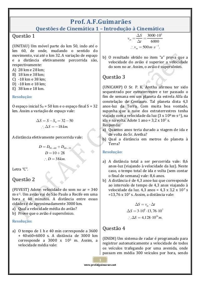 Prof.A.F.Guimarães QuestõesdeCinemática1–IntroduçãoàCinemática ∆S 3000 ⋅103 Questão1  v = = ∆t 6000  ∴ vm...