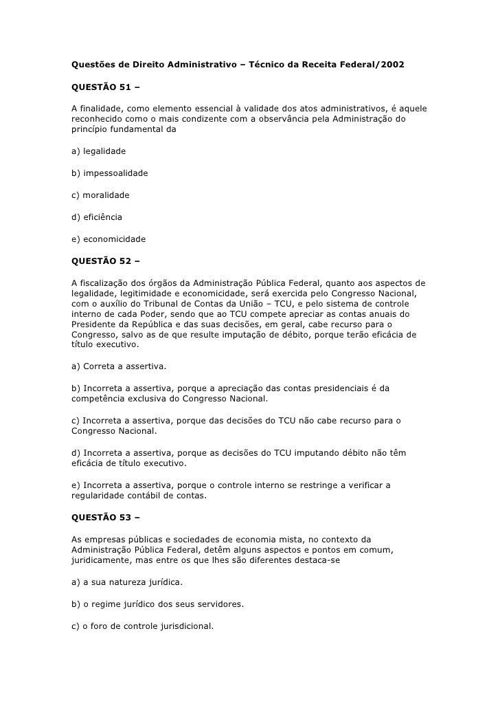Questões de Direito Administrativo – Técnico da Receita Federal/2002QUESTÃO 51 –A finalidade, como elemento essencial à va...