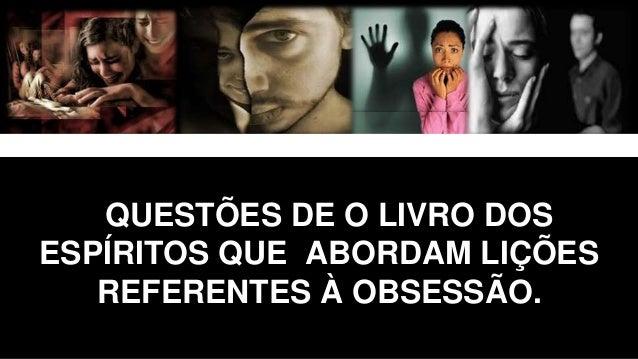QUESTÕES DE O LIVRO DOS ESPÍRITOS QUE ABORDAM LIÇÕES REFERENTES À OBSESSÃO.