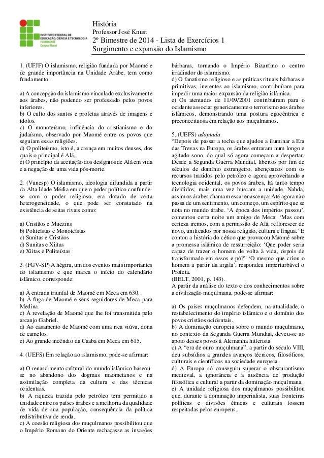 História  Professor José Knust  2º Bimestre de 2014 - Lista de Exercícios 1  Surgimento e expansão do Islamismo  1. (UFJF)...