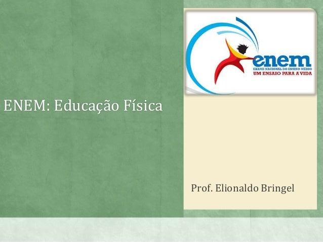 ENEM: Educação Física Prof. Elionaldo Bringel