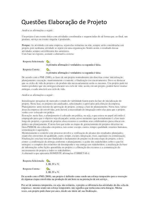 Questões Elaboração de Projeto Analise as afirmações a seguir: Um projeto é um evento único com atividades coordenadas e s...