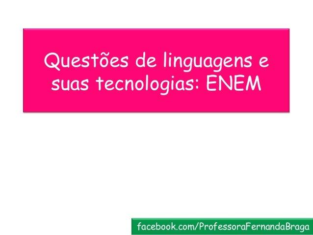 Questões de linguagens e suas tecnologias: ENEM facebook.com/ProfessoraFernandaBraga