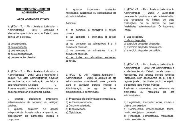 QUESTÕES FGV – DIREITO ADMINISTRATIVO ATOS ADMINISTRATIVOS 1. (FGV - TJ - AM - Analista Judiciário I - Administração – 201...