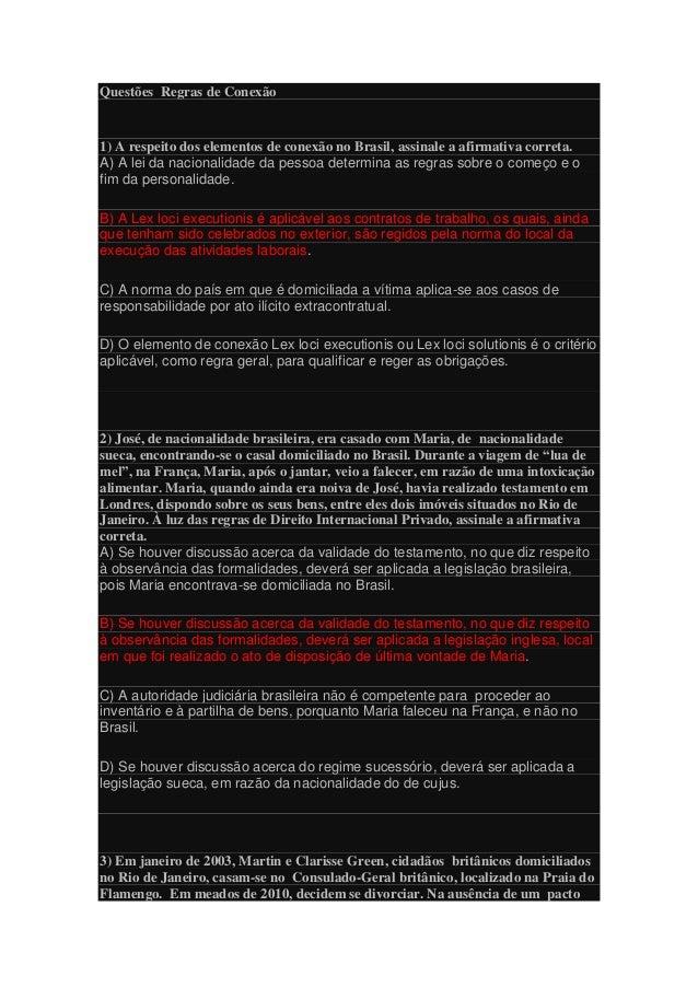 Questões Regras de Conexão 1) A respeito dos elementos de conexão no Brasil, assinale a afirmativa correta. A) A lei da na...