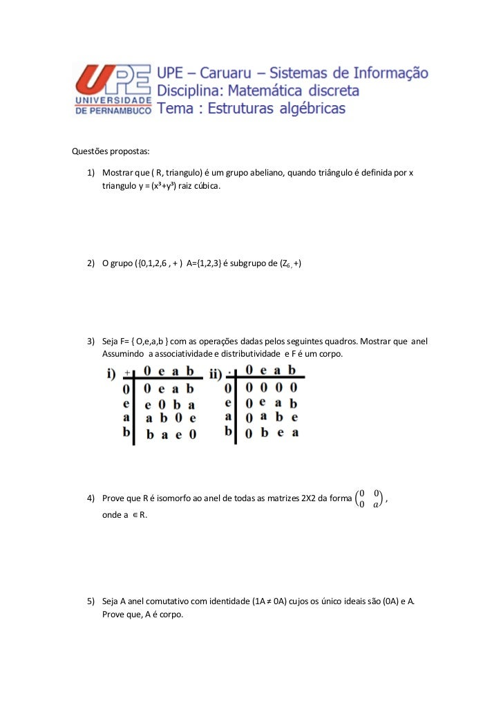Questões propostas:   1) Mostrar que ( R, triangulo) é um grupo abeliano, quando triângulo é definida por x      triangulo...