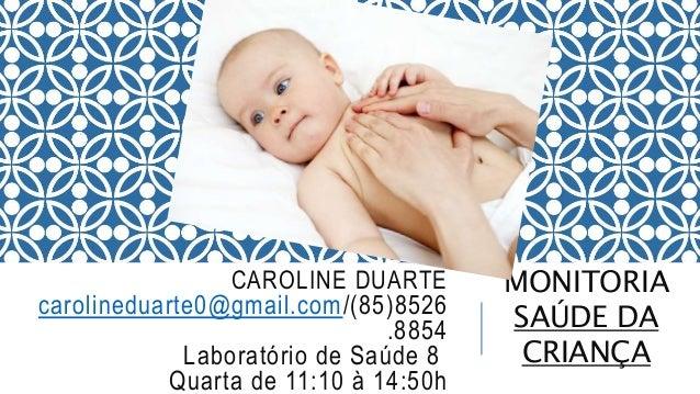 CAROLINE DUARTE  carolineduarte0@gmail.com/(85)8526  .8854  Laboratório de Saúde 8  Quarta de 11:10 à 14:50h  MONITORIA  S...