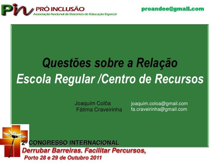 proandee@gmail.com    Questões sobre a RelaçãoEscola Regular /Centro de Recursos                   Joaquim Colôa         j...