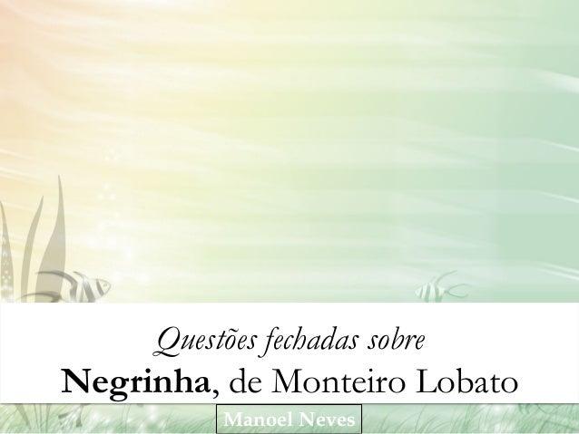 Questões fechadas sobre  Negrinha, de Monteiro Lobato Manoel Neves