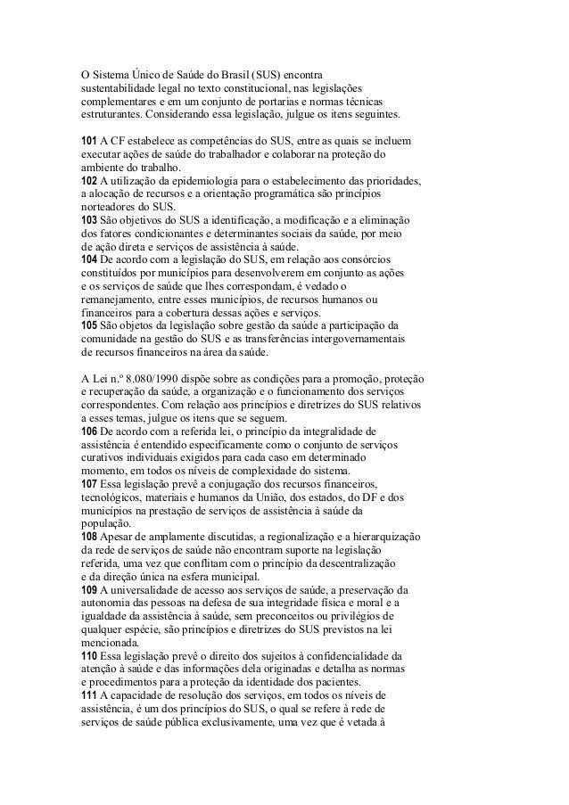 O Sistema Único de Saúde do Brasil (SUS) encontra  sustentabilidade legal no texto constitucional, nas legislações  comple...
