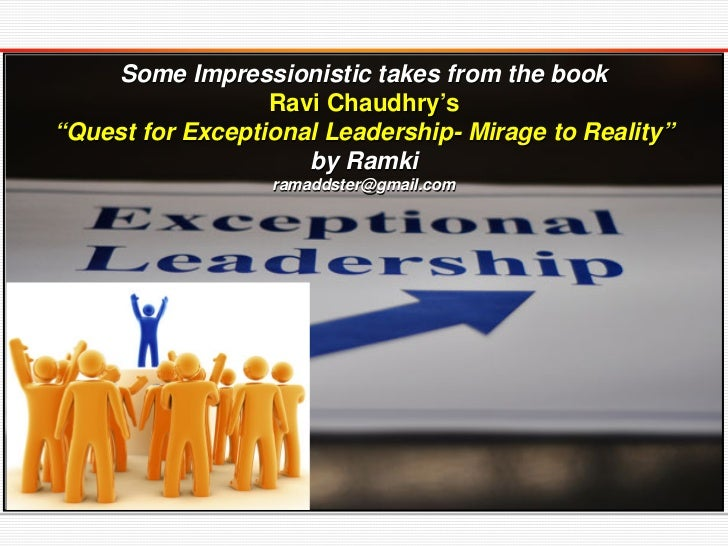 """Some Impressionistic takes from the book                  Ravi Chaudhry's""""Quest for Exceptional Leadership- Mirage to Real..."""