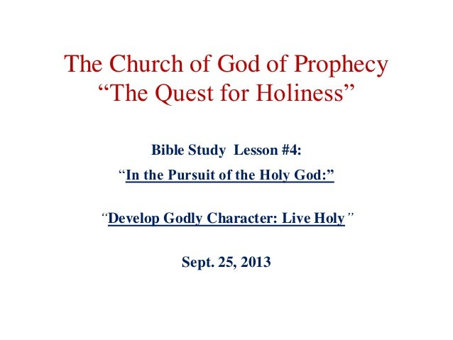 "The Church of God of Prophecy ""The Quest for Holiness"" Bible Study Lesson #4: ""In the Pursuit of the Holy God:"" ""Develop G..."
