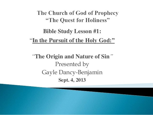 "Bible Study Lesson #1:  ""In the Pursuit of the Holy God:"" ―The Origin and Nature of Sin‖ Presented by Gayle Dancy-Benjamin..."