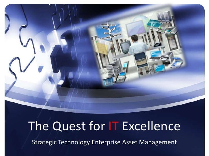 The Quest for IT Excellence<br />Strategic Technology Enterprise Asset Management<br />