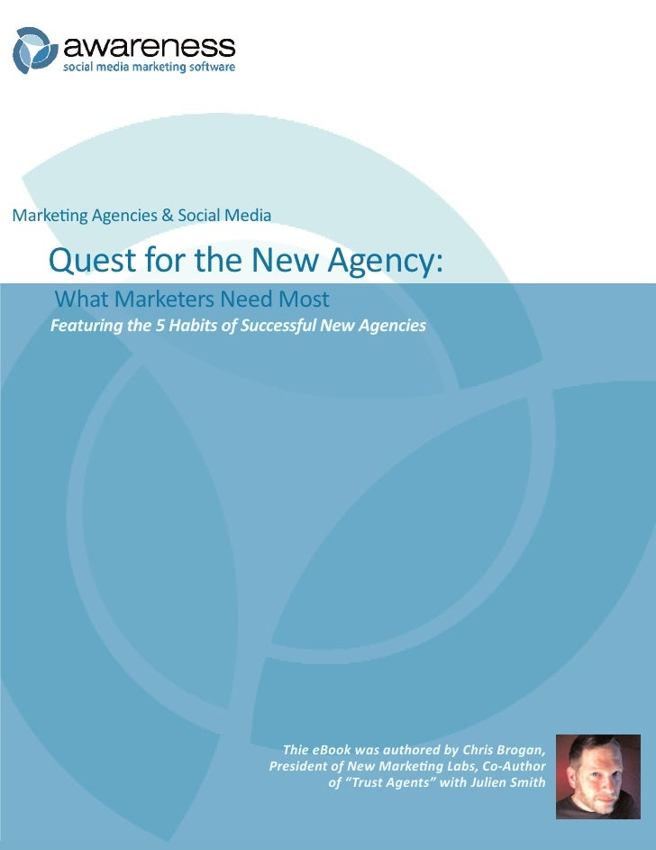 Marketing Agencies & Social Media      Quest for the New Agency:      What Marketers Need Most     Featuring the 5 Habits ...