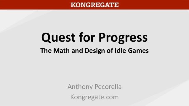 Quest for Progress The Math and Design of Idle Games Anthony Pecorella Kongregate.com