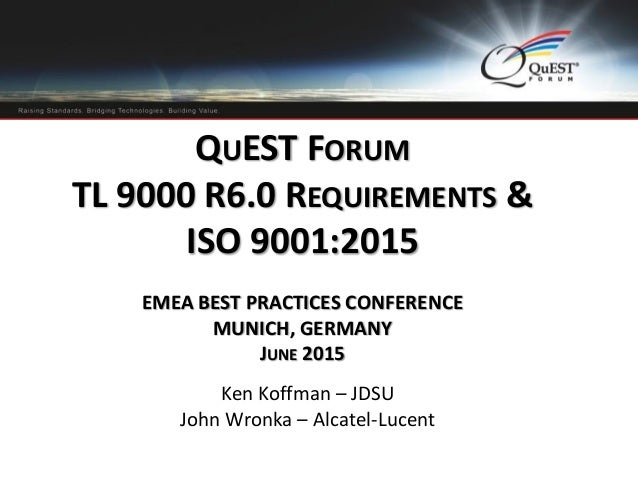 Logo or heading here QUEST FORUM TL 9000 R6.0 REQUIREMENTS & ISO 9001:2015 EMEA BEST PRACTICES CONFERENCE MUNICH, GERMANY ...