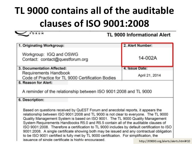 TL 9000 contains all of the auditable clauses of ISO 9001:2008 http://tl9000.org/alerts/alerts.html#10
