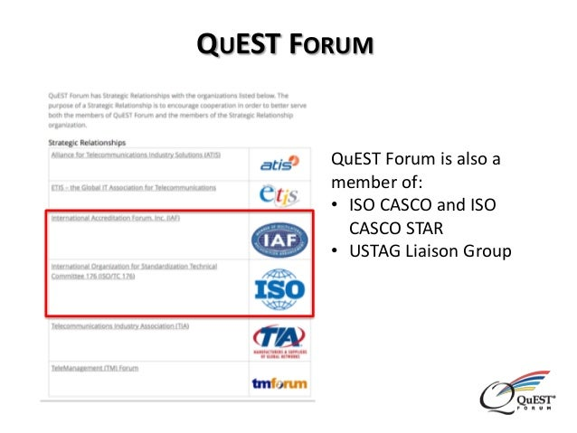 QuEST Forum is also a member of: • ISO CASCO and ISO CASCO STAR • USTAG Liaison Group QUEST FORUM